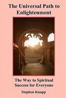 The Universal Path to Enlightenment: The Eastern Answers to the Mysteries of Life 1453644660 Book Cover