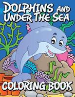 Dolphins and Under the Sea Coloring Book 1634286111 Book Cover