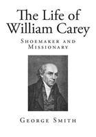 The Life of William Carey 1500806919 Book Cover