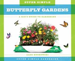 Super Simple Butterfly Gardens:: A Kid's Guide to Gardening 1624035213 Book Cover