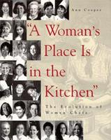 """""""A Woman's Place Is in the Kitchen"""": The Evolution of Women Chefs 0442023707 Book Cover"""