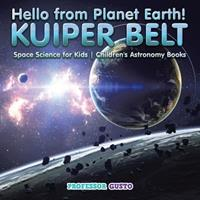 Hello from Planet Earth! Kuiper Belt - Space Science for Kids - Children's Astronomy Books 1683219643 Book Cover