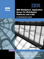 IBM(R) WebSphere(R) Application Server for Distributed Platforms and z/OS(R): An Administrator's Guide 0131855875 Book Cover