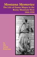 Montana Memories: The Life of Emma Magee in the Rocky Mountain West, 1866-1950 1934594083 Book Cover