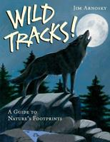 Wild Tracks!: A Guide to Nature's Footprints 1402739850 Book Cover