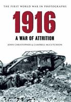 1916 The First World War in Photographs: A War of Attrition 1445622084 Book Cover