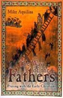 The Way of the Fathers: Praying With the Early Christians 0879733349 Book Cover