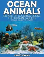 Ocean Animals: Super Fun Coloring Books for Kids and Adults (Bonus: 20 Sketch Pages) 1634280679 Book Cover