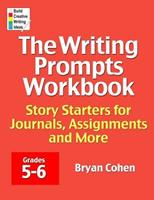 The Writing Prompts Workbook, Grades 5-6: Story Starters for Journals, Assignments and More 0985482222 Book Cover