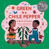 Green Is a Chile Pepper: A Book of Colors 1452102031 Book Cover