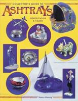 Collector's Guide to Ashtrays: Identification and Values 0891457704 Book Cover