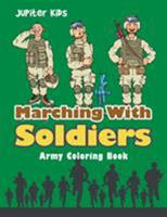 Marching With Soldiers: Army Coloring Book 168305282X Book Cover