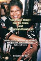 Lord Have Mercy..Give Us Grace..&..Grandma's Cornbread: Poems & Short Stories Served Warm and Toasty 0984398104 Book Cover