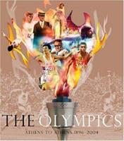 The Olympics: Athens to Athens 1896-2004 0297843826 Book Cover