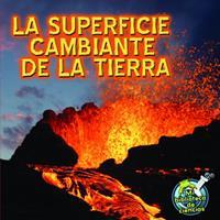 La Superficie Cambiante de la Tierra / Earth's Changing Surface 161236912X Book Cover