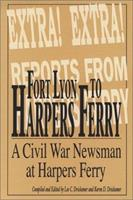 Fort Lyon to Harper's Ferry on the Border of North and South With Rambling Jour a Civil War Soldier 094259701X Book Cover