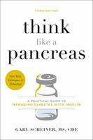 Think Like a Pancreas, third edition: A Practical Guide to Managing Diabetes with Insulin