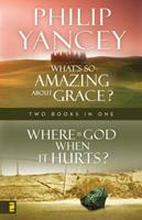 What's So Amazing About Grace/Where is God When It Hurts (Two Books In One) 0310609607 Book Cover