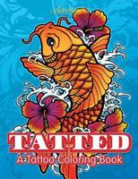 Tatted: A Tattoo Coloring Book 1683218213 Book Cover