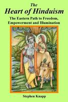 The Heart of Hinduism: The Eastern Path to Freedom, Empowerment and Illumination 1721032746 Book Cover