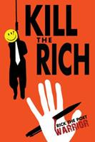 Kill the Rich: A Guide to Economic Social (and Political) Rehabituation 1432736256 Book Cover