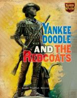 Yankee Doodle and the Redcoats: Soldiering in the Revolutionary War (Soldiers on the Battlefront) 0822566559 Book Cover