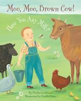 Moo, Moo Brown Cow! Have You Any Milk? 0375967443 Book Cover