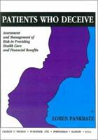 Patients Who Deceive: Assessment and Management of Risk in Providing Health Care and Financial Benefits (American Series in Behavioral Science and Law) 0398068674 Book Cover