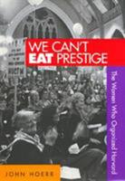 We Can't Eat Prestige: The Women Who Organized Harvard 1566395356 Book Cover