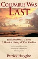 Columbus Was Last/from 200,000 BC to 1492, a Heretical History of Who Was First 1567315771 Book Cover