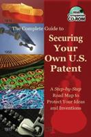 The Complete Guide to Securing Your Own U.S. Patent: A Step-by-Step Road Map to Protect Your Ideas and Inventions - With Companion CD-ROM 0910627053 Book Cover
