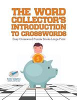 The Word Collector's Introduction to Crosswords Easy Crossword Puzzle Books Large Print 1541943597 Book Cover