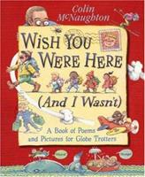 Wish You Were Here (and I Wasn't) 076360271X Book Cover