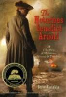 The Notorious Benedict Arnold: A True Story of Adventure, Heroism & Treachery 1250024609 Book Cover