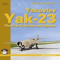 Yakovlev YAK-23: The First Yakovlev Jet Fighters 8389450542 Book Cover