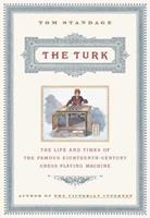 The Turk: The Life and Times of the Famous Eighteenth-Century Chess-Playing Machine 0802713912 Book Cover