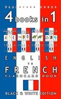 4 books in 1 - English to French Kids Flash Card Book: Black and White Edition: Learn French Vocabulary for Children (French Bilingual Flashcards)