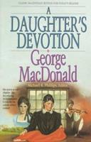 A Daughter's Devotion (George Macdonald Classic Series) 087123906X Book Cover