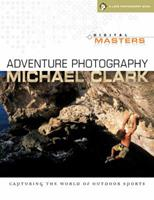 Digital Masters: Adventure Photography: Capturing the Thrill of Outdoor Sports (A Lark Photography Book)