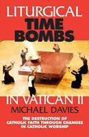 Liturgical Time Bombs in Vatican II: Destruction of the Faith Through Changes in Catholic Worship 0895557738 Book Cover