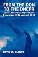 From the Don to the Dnepr: Soviet Offensive Operations, December 1942 - August 1943 (Soviet Military Experience) 0714640646 Book Cover