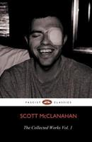 The Collected Works of Scott McClanahan Vol. I 1621050335 Book Cover