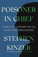 Poisoner in Chief: Sidney Gottleib and the CIA Search for Mind Control