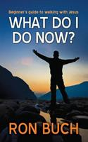 What Do I Do Now?: Beginner's Guide to Walking with Jesus 0996292454 Book Cover