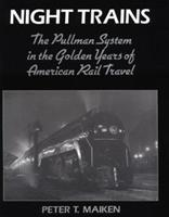 Night Trains: The Pullman Systems in the Golden Years of American Rail Travel 0801845033 Book Cover