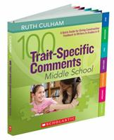 100 Trait-Specific Comments: Middle School: A Quick Guide for Giving Constructive Feedback to Writers in Grades 6–8 0545138388 Book Cover