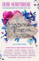 Dear Heartbreak: YA Authors and Teens on the Dark Side of Love 1250170907 Book Cover