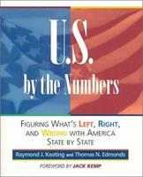 U.S. by the Numbers: Figuring What's Left, Right, and Wrong with America State by State (Capital Ideas for Business & Personal Development) 1892123142 Book Cover