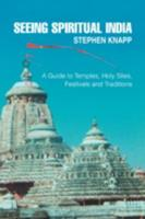 Seeing Spiritual India: A Guide to Temples, Holy Sites, Festivals and Traditions 0595502911 Book Cover