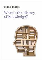 What Is the History of Knowledge? 0745669840 Book Cover
